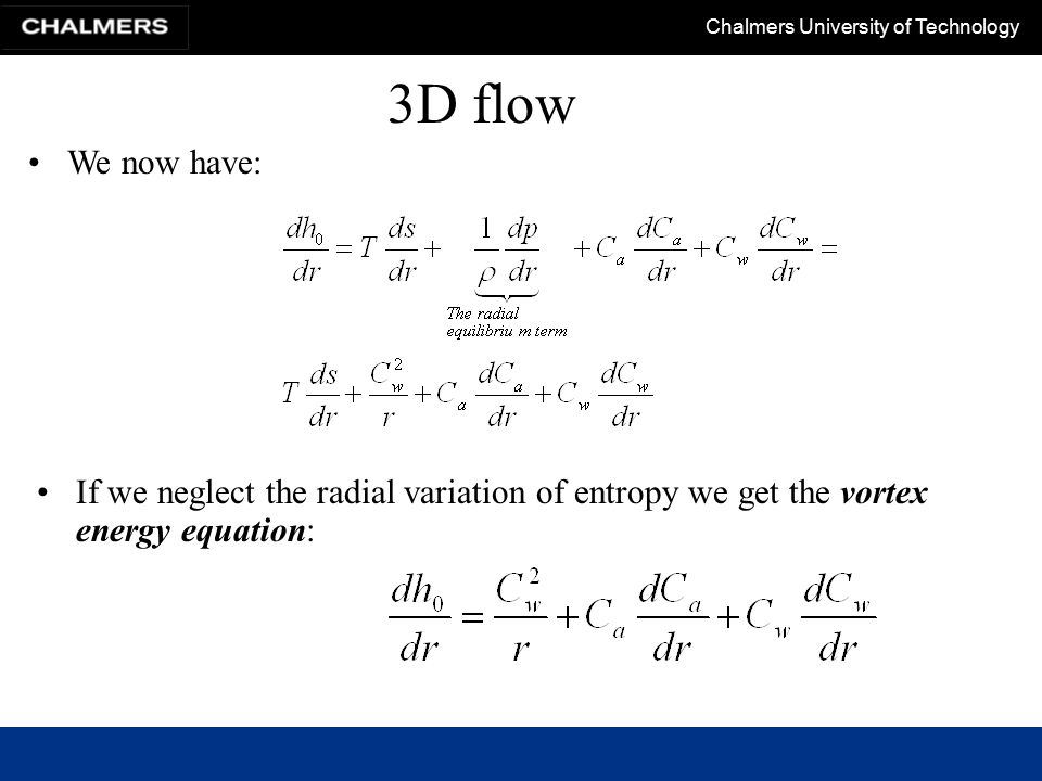 3D flow We now have: If we neglect the radial variation of entropy we get the vortex energy equation: