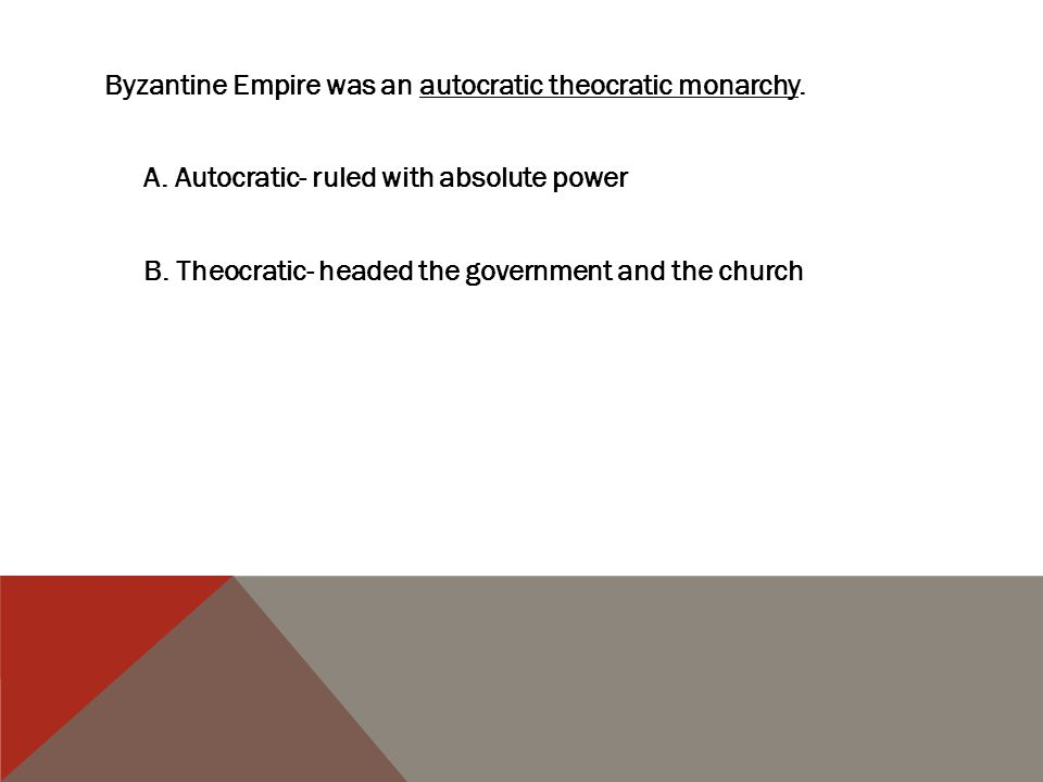 Byzantine Empire was an autocratic theocratic monarchy. A