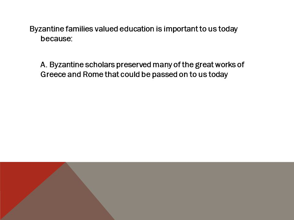 Byzantine families valued education is important to us today because: A.