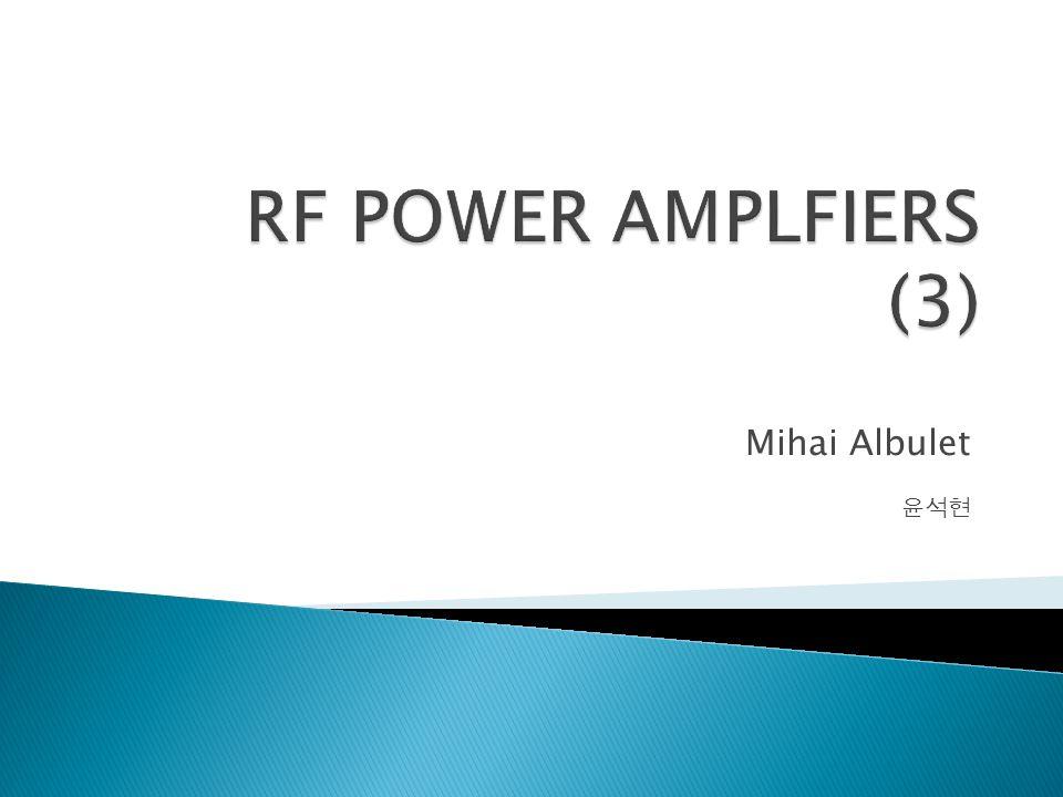 RF POWER AMPLFIERS (3) Mihai Albulet 윤석현