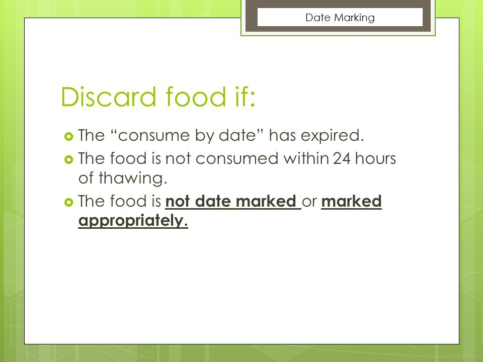 Discard food if: The consume by date has expired.
