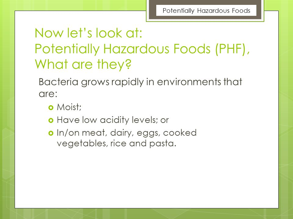 Now let's look at: Potentially Hazardous Foods (PHF), What are they