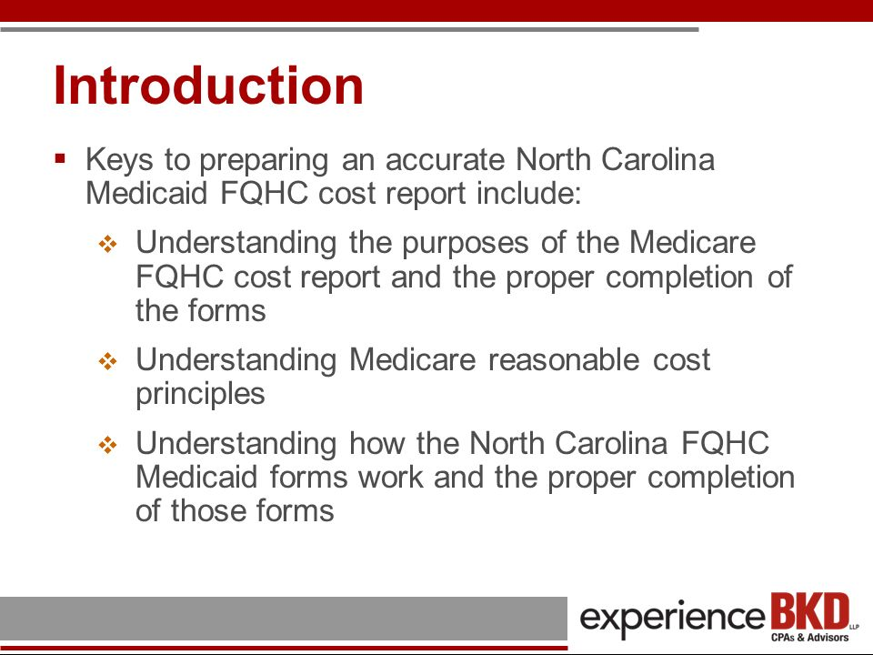 Introduction Keys to preparing an accurate North Carolina Medicaid FQHC cost report include: