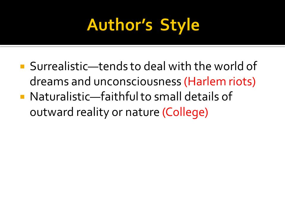 Author's Style Surrealistic—tends to deal with the world of dreams and unconsciousness (Harlem riots)