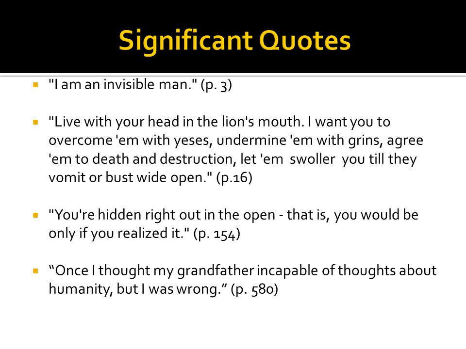 Significant Quotes I am an invisible man. (p. 3)