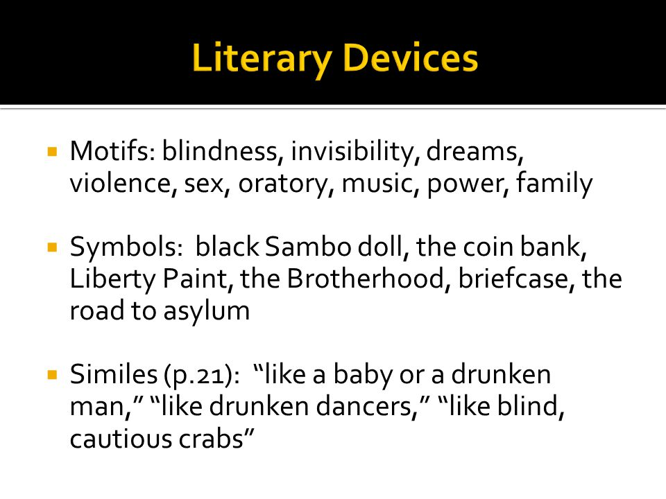 Literary Devices Motifs: blindness, invisibility, dreams, violence, sex, oratory, music, power, family.