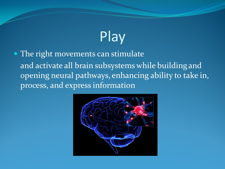 Play The right movements can stimulate