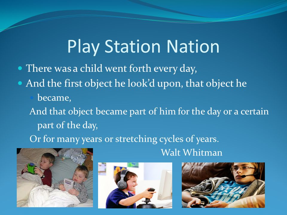 Play Station Nation There was a child went forth every day,
