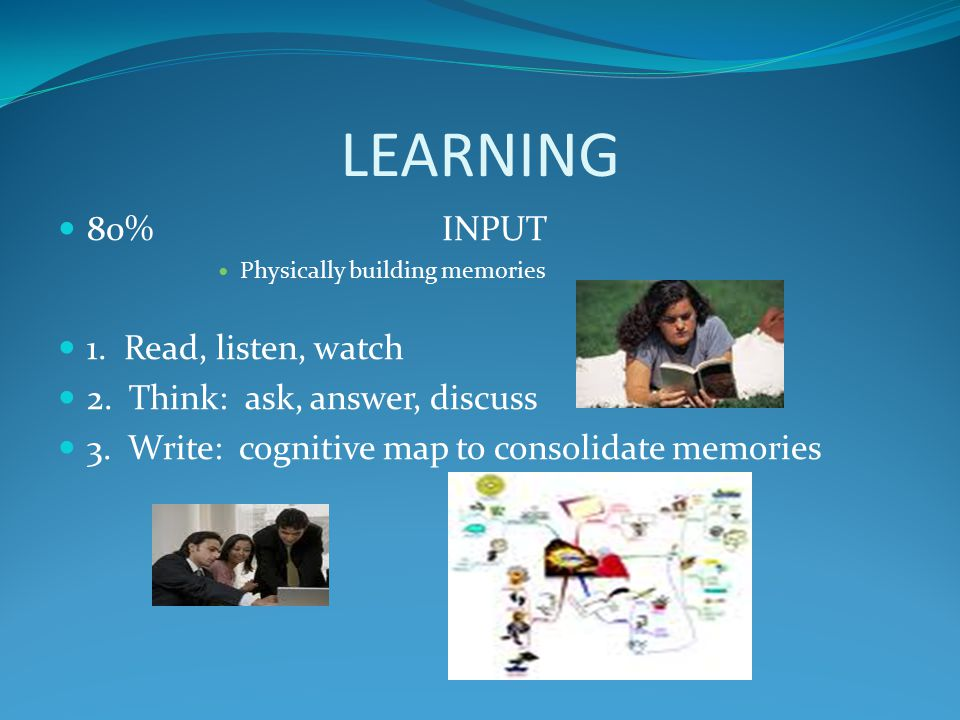 LEARNING 80% INPUT 1. Read, listen, watch