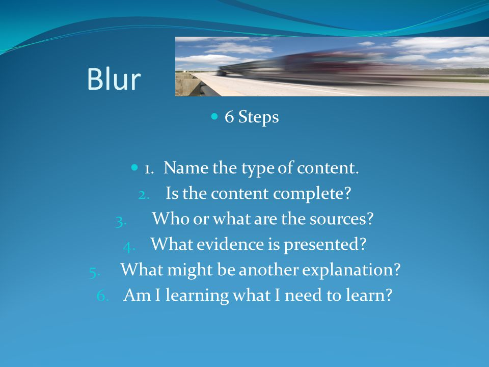 Blur 6 Steps 1. Name the type of content. Is the content complete