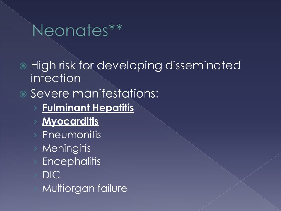 Neonates** High risk for developing disseminated infection