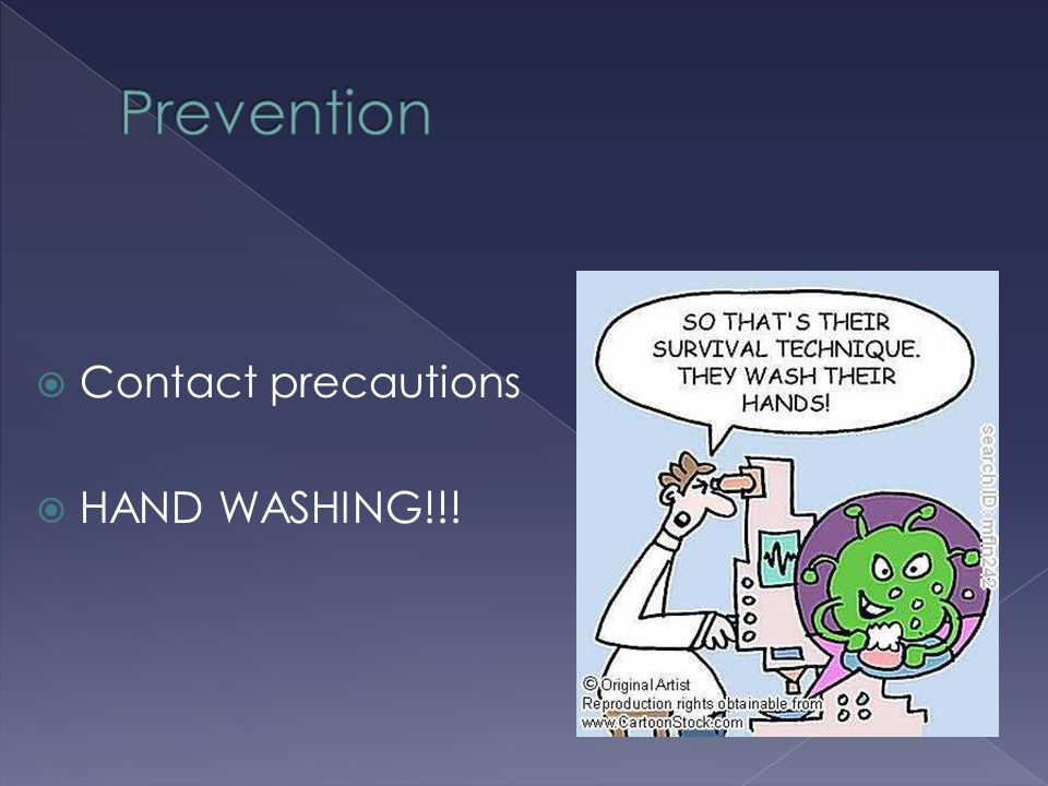 Prevention Contact precautions HAND WASHING!!!