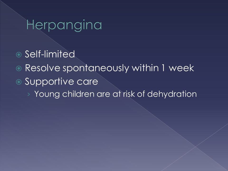 Herpangina Self-limited Resolve spontaneously within 1 week