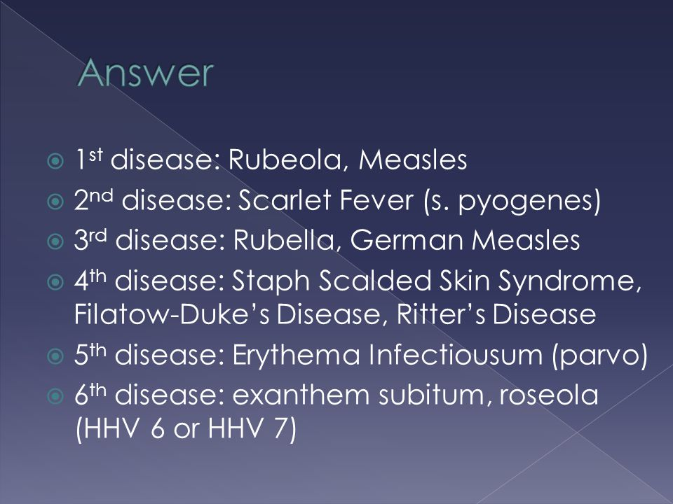 Answer 1st disease: Rubeola, Measles