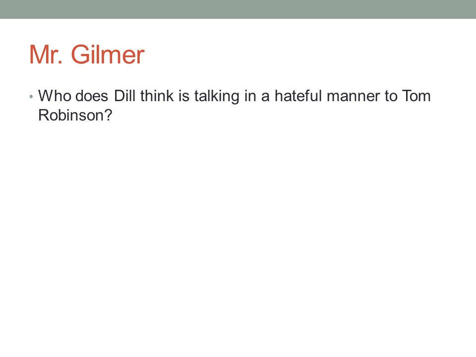 Mr. Gilmer Who does Dill think is talking in a hateful manner to Tom Robinson