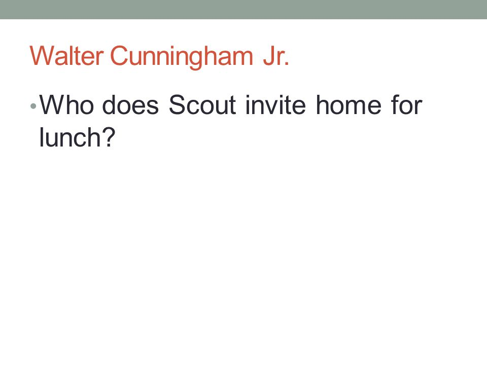 Walter Cunningham Jr. Who does Scout invite home for lunch