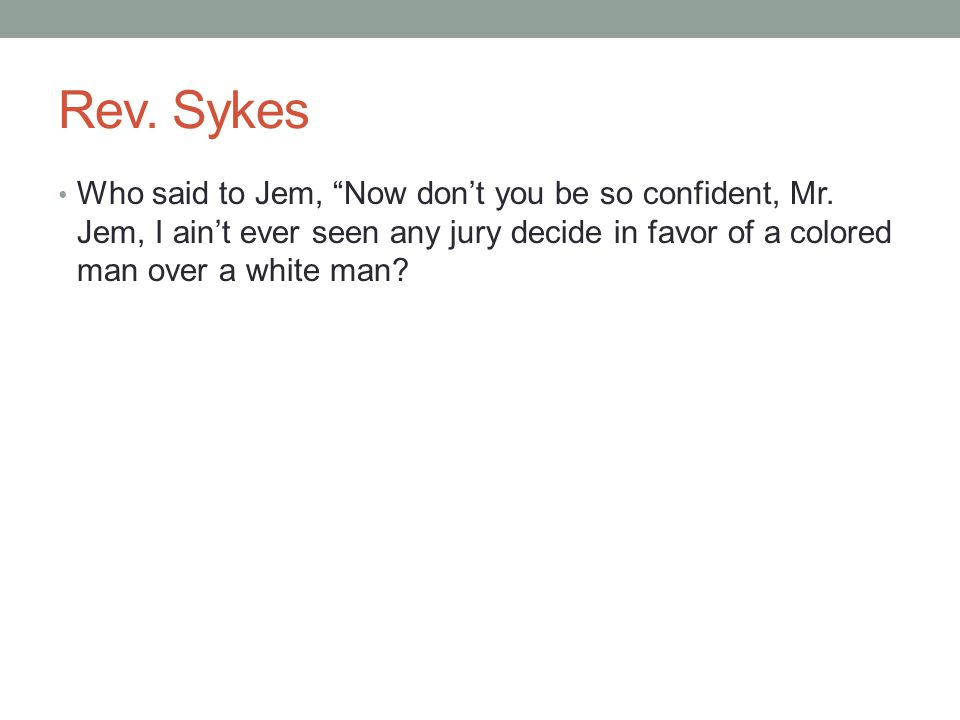 Rev. Sykes Who said to Jem, Now don't you be so confident, Mr.