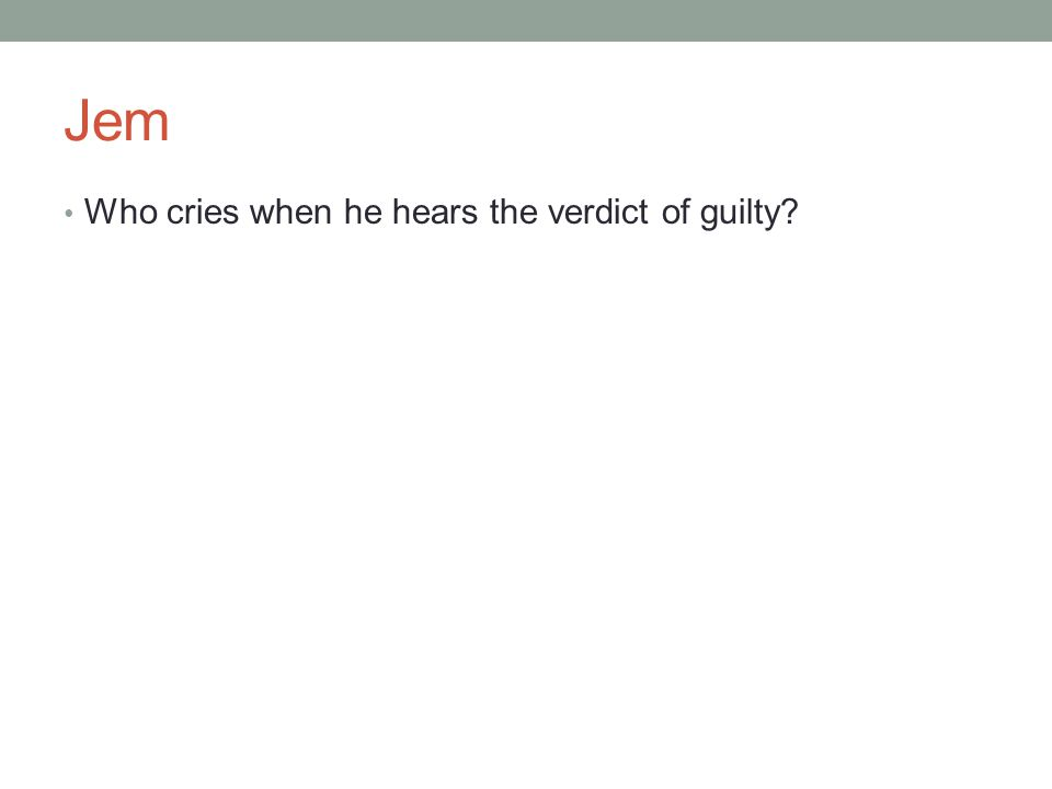 Jem Who cries when he hears the verdict of guilty