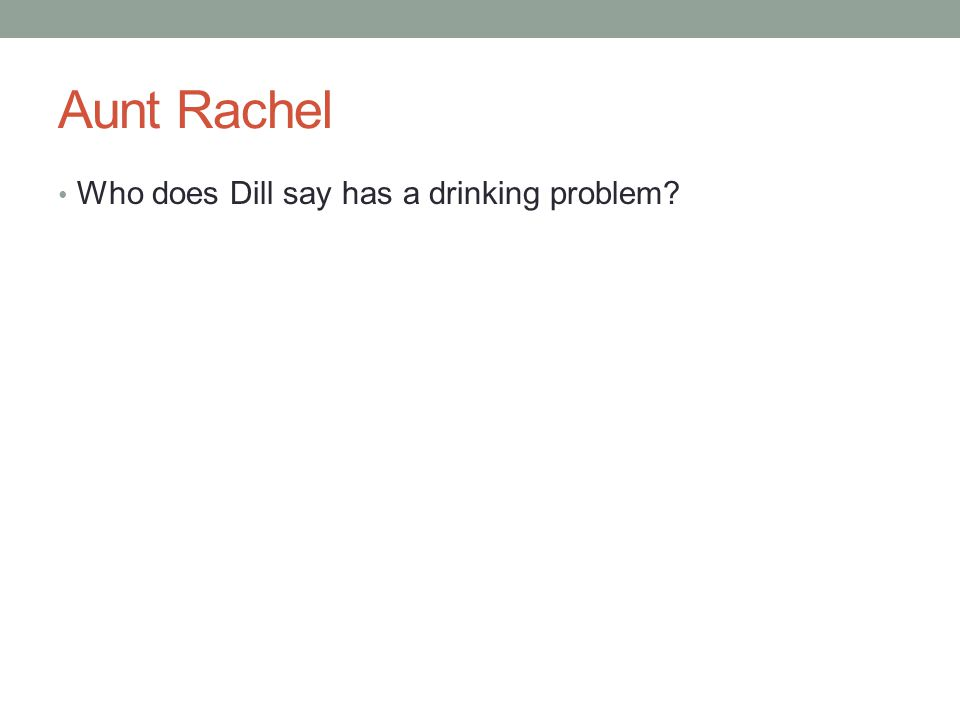 Aunt Rachel Who does Dill say has a drinking problem