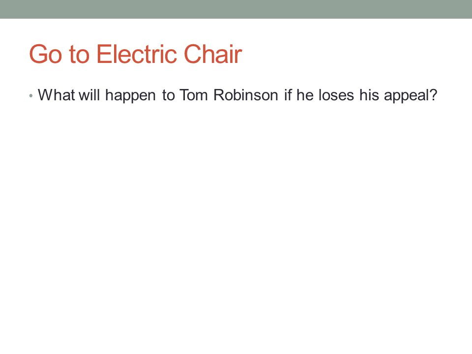 Go to Electric Chair What will happen to Tom Robinson if he loses his appeal