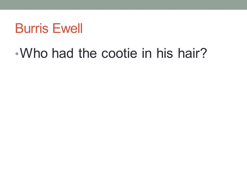 Burris Ewell Who had the cootie in his hair