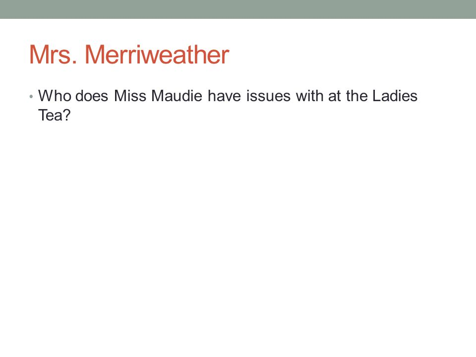 Mrs. Merriweather Who does Miss Maudie have issues with at the Ladies Tea