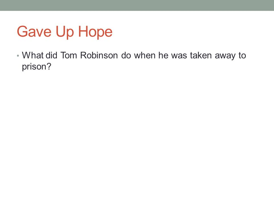 Gave Up Hope What did Tom Robinson do when he was taken away to prison