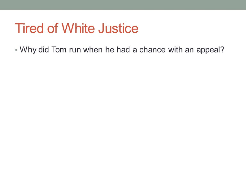 Tired of White Justice Why did Tom run when he had a chance with an appeal