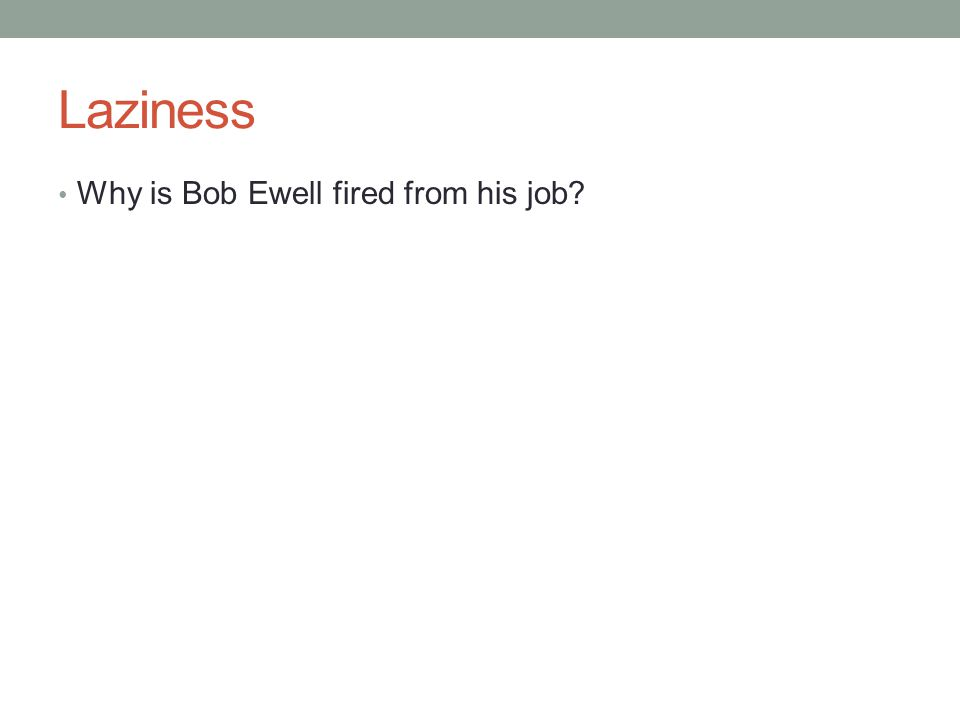 Laziness Why is Bob Ewell fired from his job