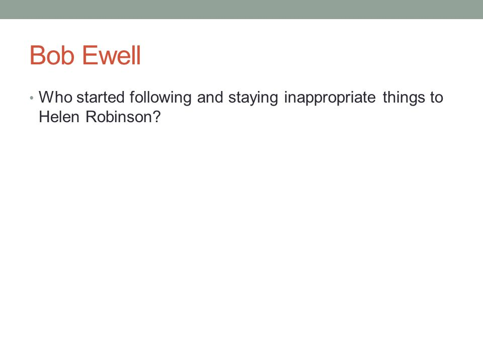 Bob Ewell Who started following and staying inappropriate things to Helen Robinson