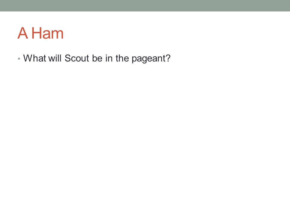 A Ham What will Scout be in the pageant
