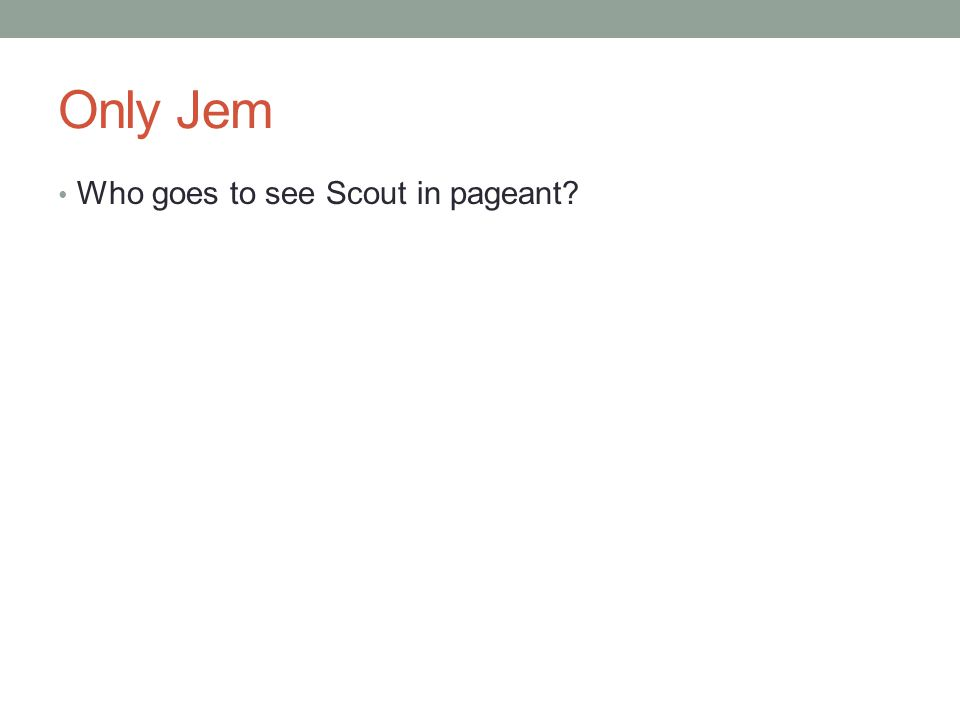 Only Jem Who goes to see Scout in pageant