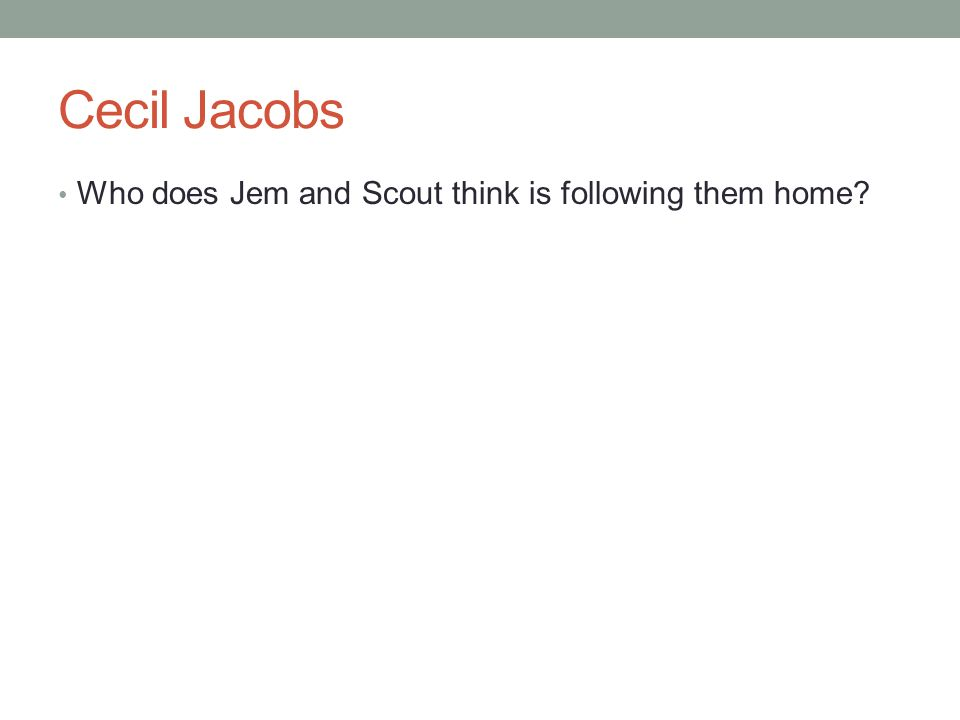 Cecil Jacobs Who does Jem and Scout think is following them home