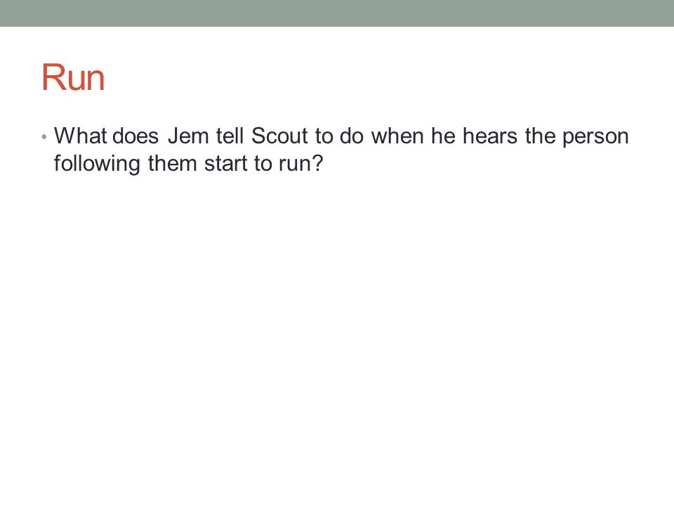 Run What does Jem tell Scout to do when he hears the person following them start to run