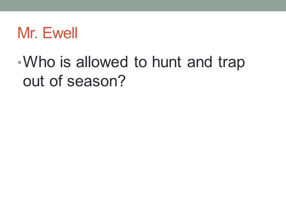 Mr. Ewell Who is allowed to hunt and trap out of season