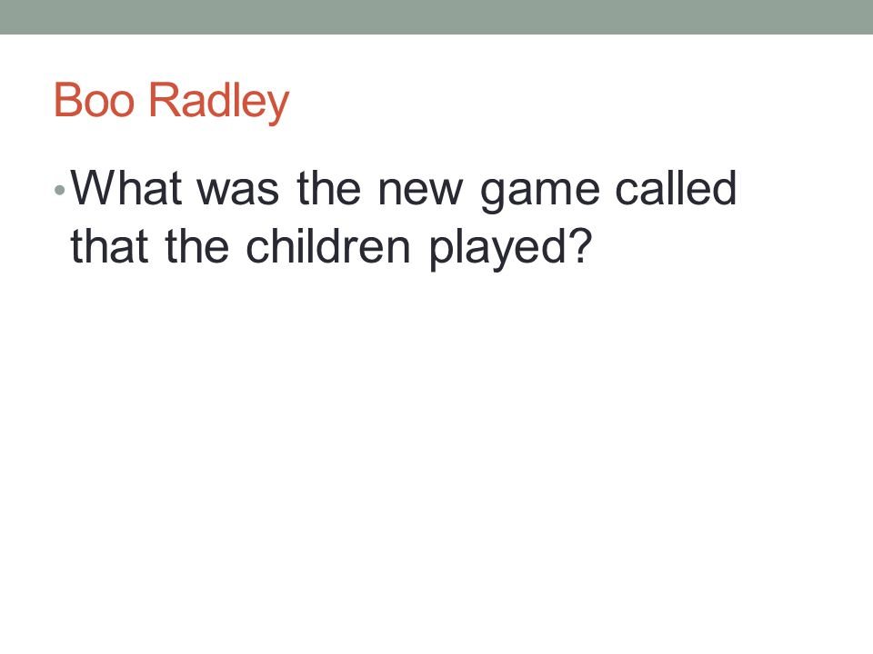 Boo Radley What was the new game called that the children played