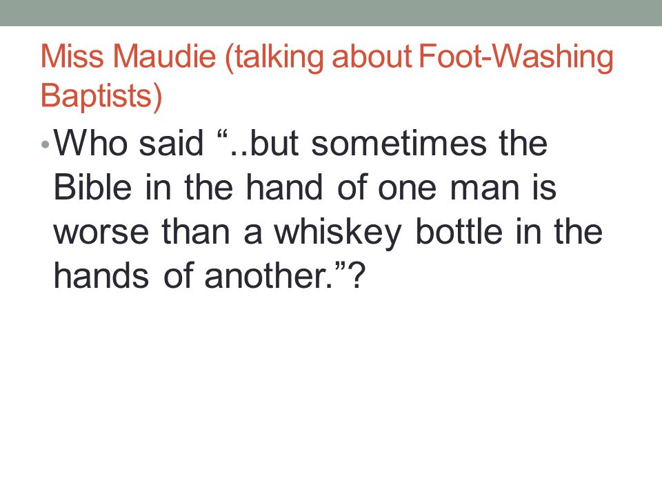 Miss Maudie (talking about Foot-Washing Baptists)
