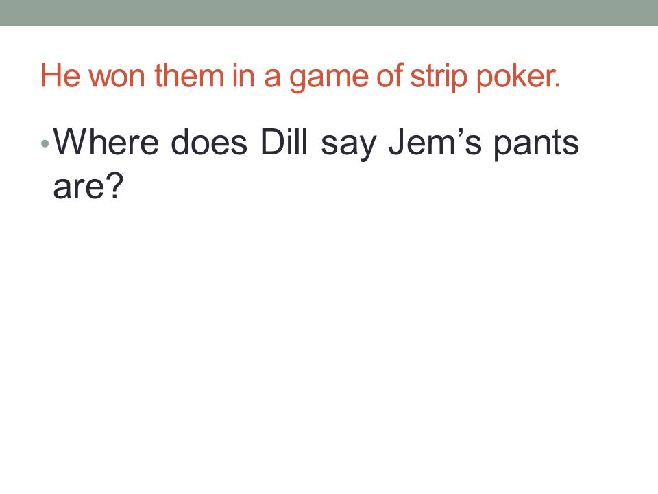 He won them in a game of strip poker.