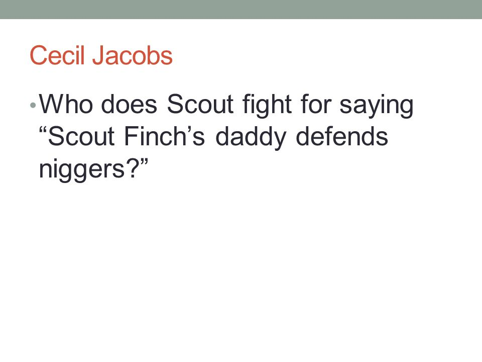 Cecil Jacobs Who does Scout fight for saying Scout Finch's daddy defends niggers