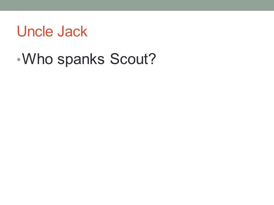 Uncle Jack Who spanks Scout