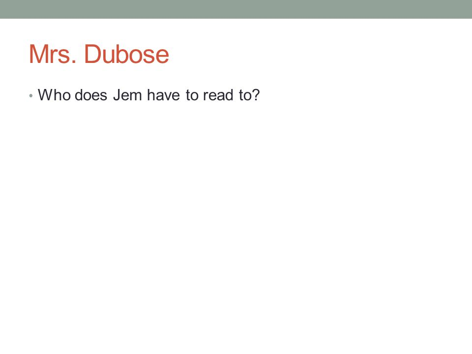 Mrs. Dubose Who does Jem have to read to