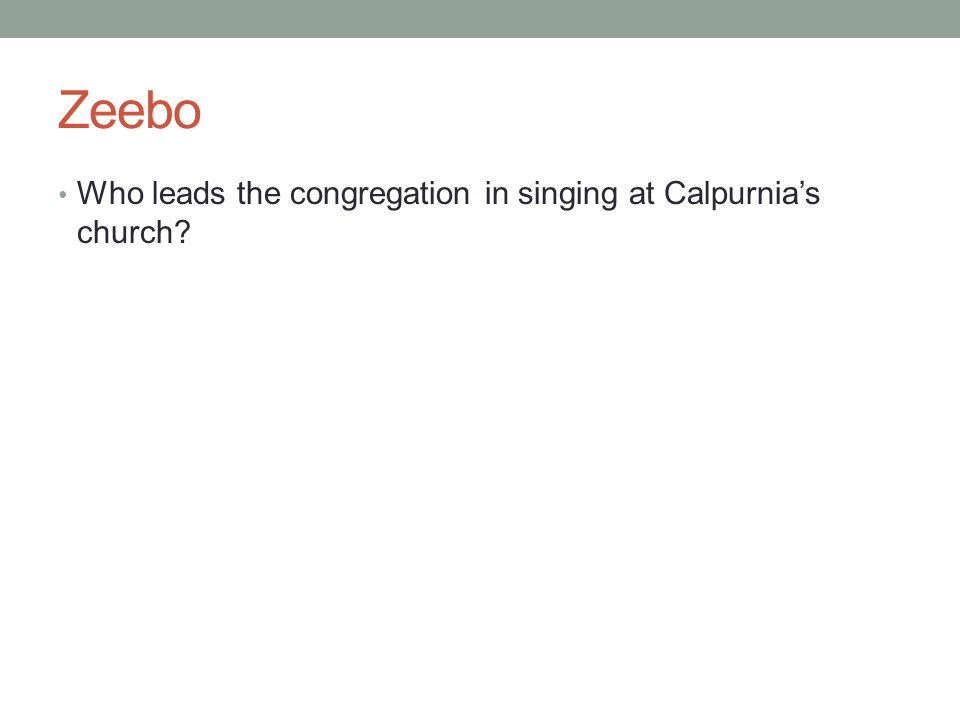 Zeebo Who leads the congregation in singing at Calpurnia's church