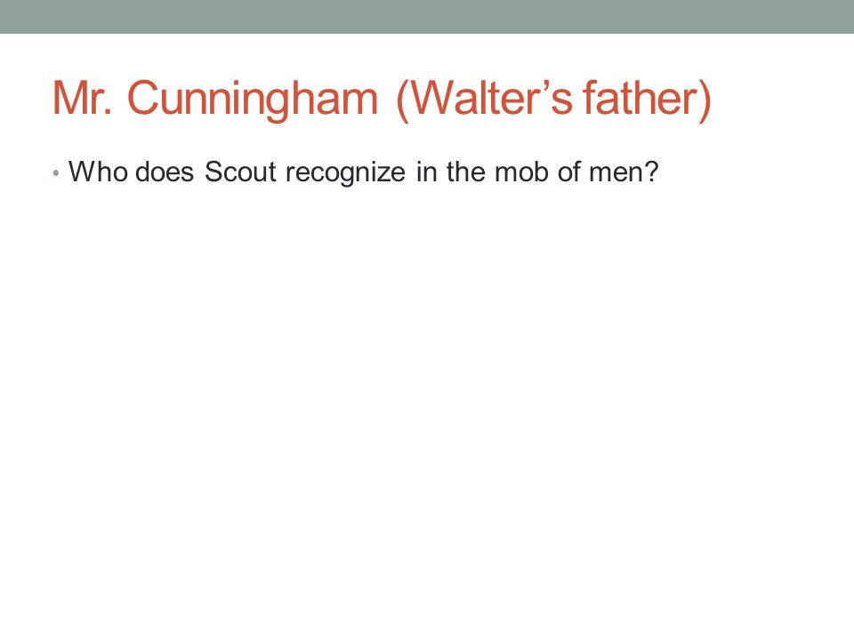 Mr. Cunningham (Walter's father)