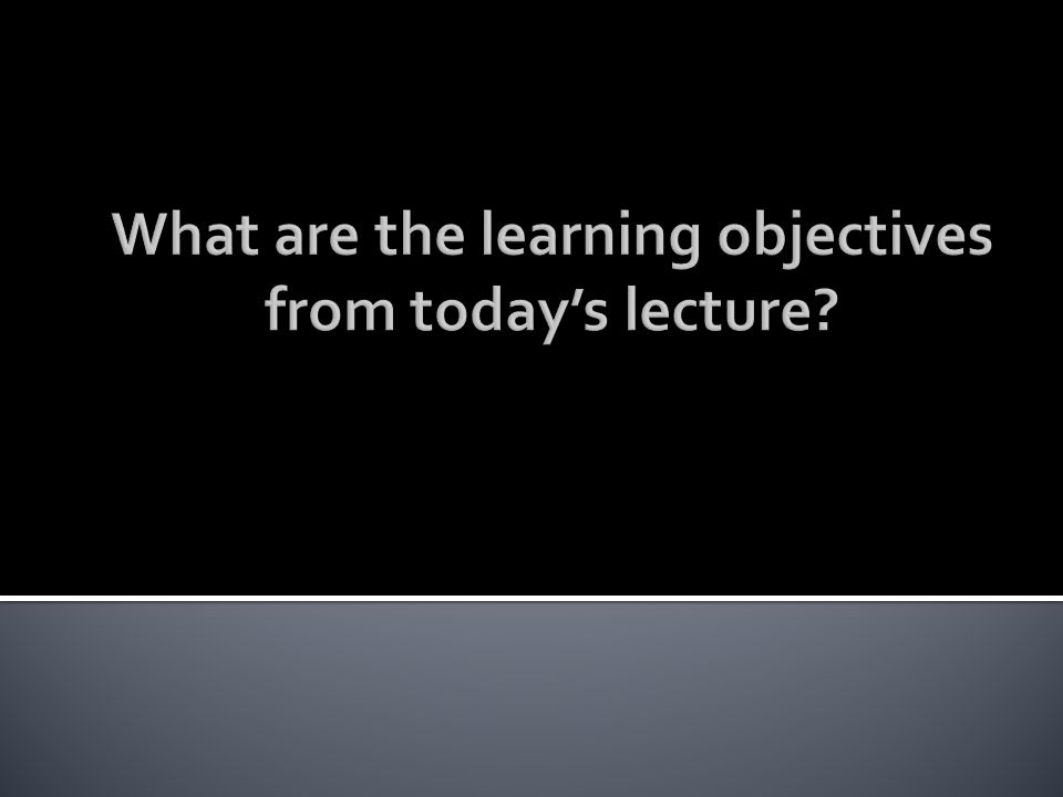 What are the learning objectives from today's lecture