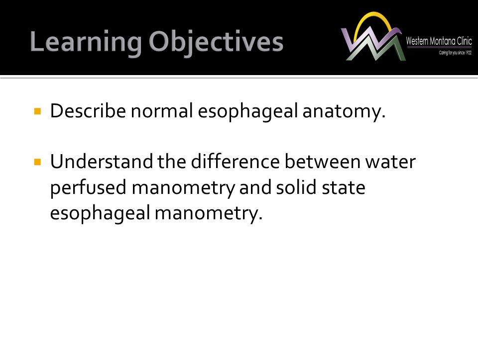 Learning Objectives Describe normal esophageal anatomy.