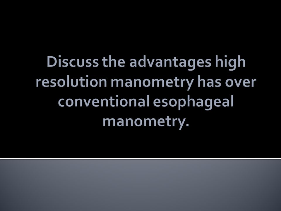 Discuss the advantages high resolution manometry has over conventional esophageal manometry.