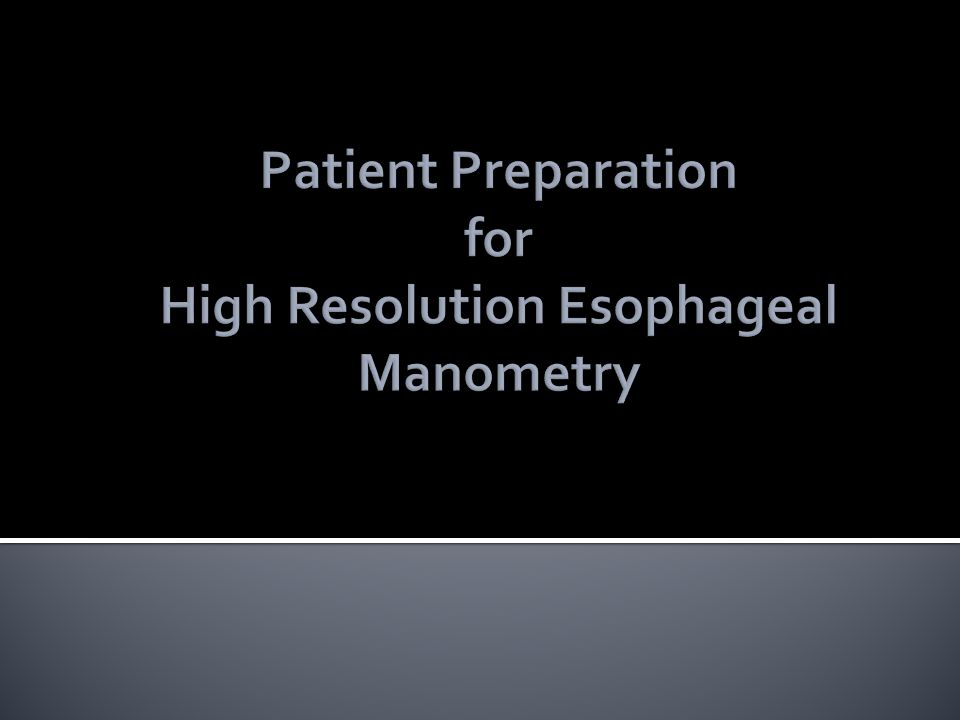 Patient Preparation for High Resolution Esophageal Manometry