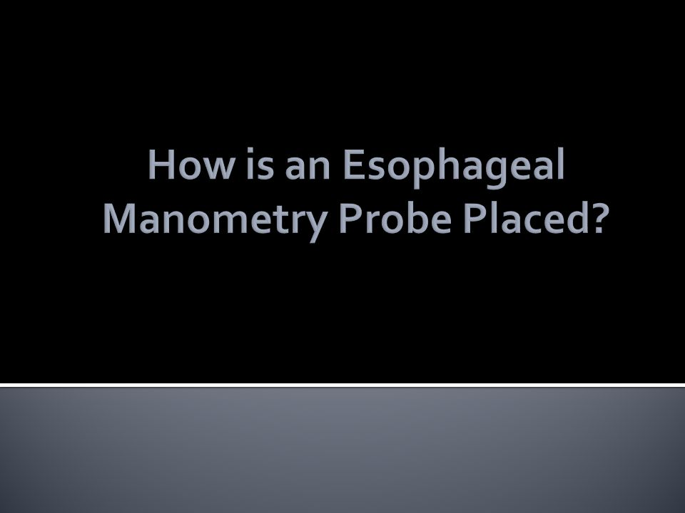 How is an Esophageal Manometry Probe Placed