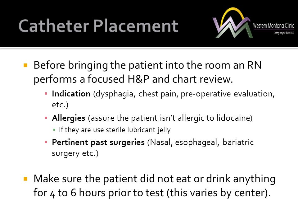 Catheter Placement Before bringing the patient into the room an RN performs a focused H&P and chart review.