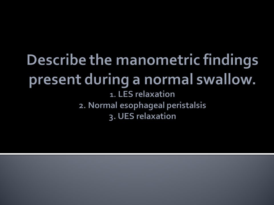 Describe the manometric findings present during a normal swallow. 1